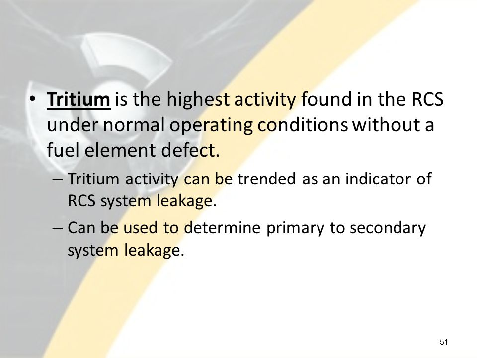 Tritium is the highest activity found in the RCS under normal operating conditions without a fuel element defect.
