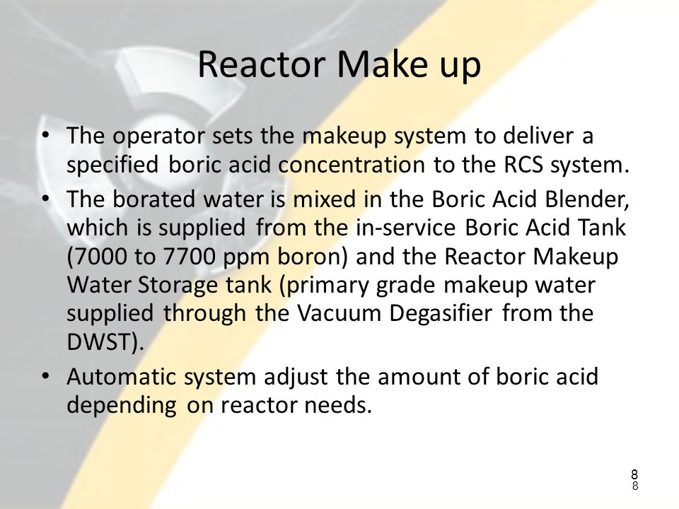Reactor Make up The operator sets the makeup system to deliver a specified boric acid concentration to the RCS system.