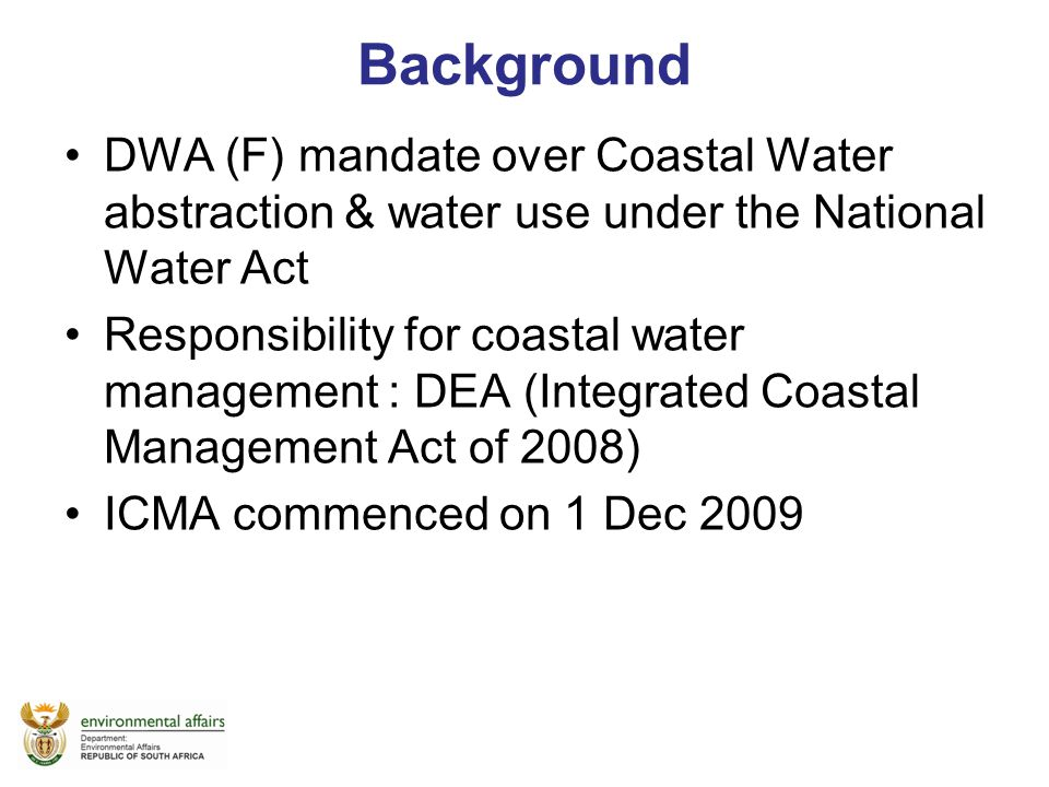 Background DWA (F) mandate over Coastal Water abstraction & water use under the National Water Act.