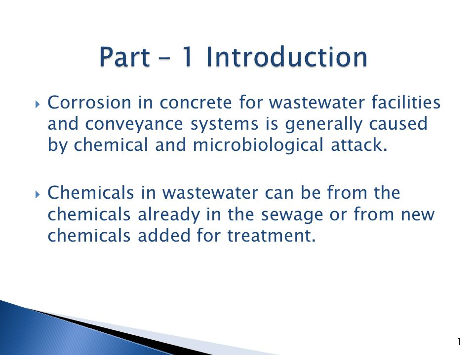 Microbiological attack is caused by bacteria in the sewage that react with and convert hydrogen sulfide to sulfuric acid which attacks the matrix of concrete.