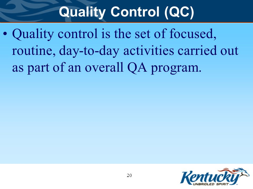 Quality Control (QC) Quality control is the set of focused, routine, day-to-day activities carried out as part of an overall QA program.