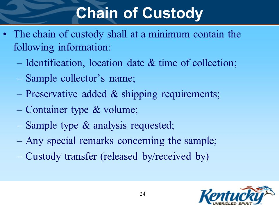 Chain of Custody The chain of custody shall at a minimum contain the following information: Identification, location date & time of collection;