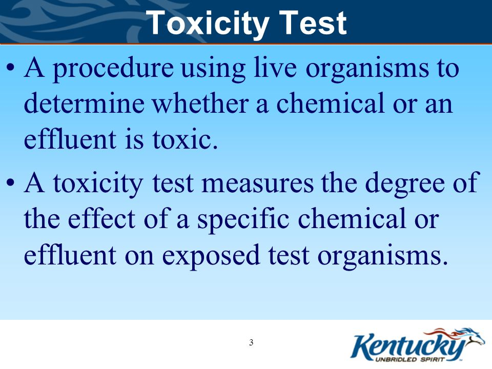 Toxicity Test A procedure using live organisms to determine whether a chemical or an effluent is toxic.