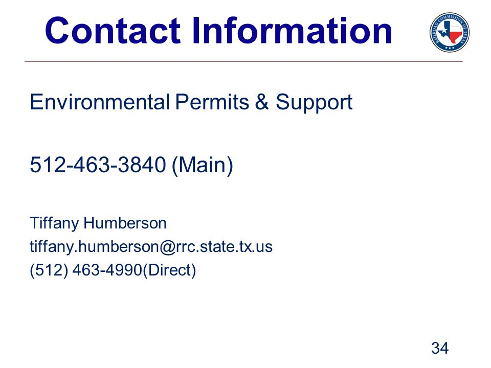 Contact Information Environmental Permits & Support. 512-463-3840 (Main) Tiffany Humberson. tiffany.humberson@rrc.state.tx.us.