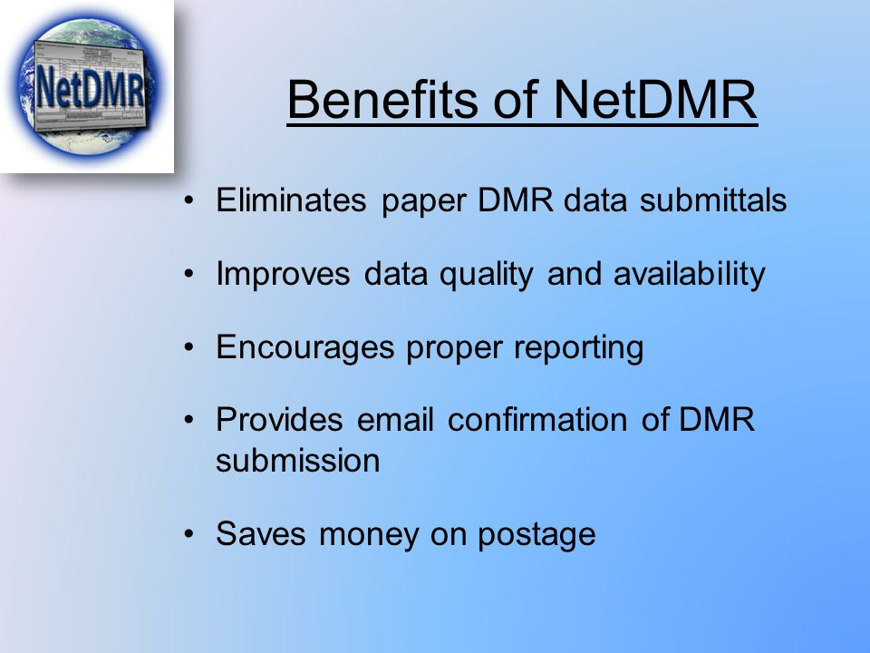 Benefits of NetDMR Eliminates paper DMR data submittals