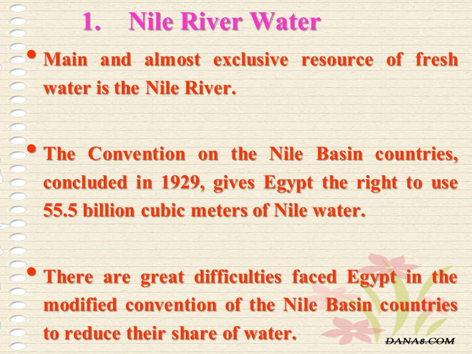 Nile River Water Main and almost exclusive resource of fresh water is the Nile River.