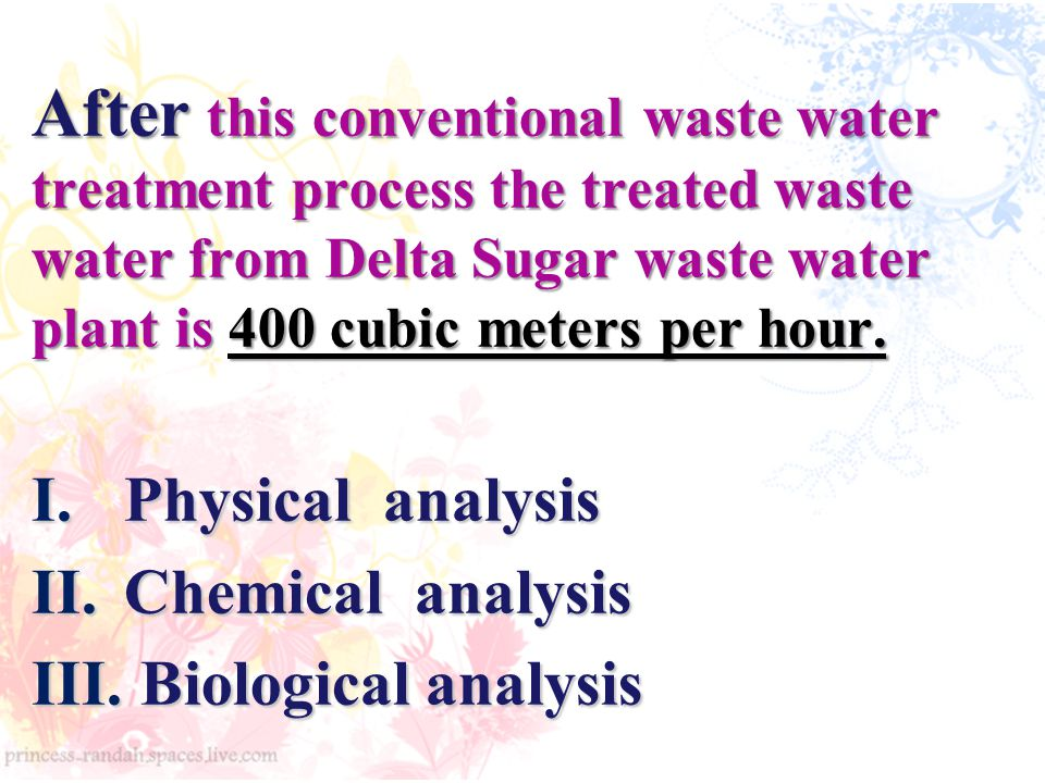 After this conventional waste water treatment process the treated waste water from Delta Sugar waste water plant is 400 cubic meters per hour.
