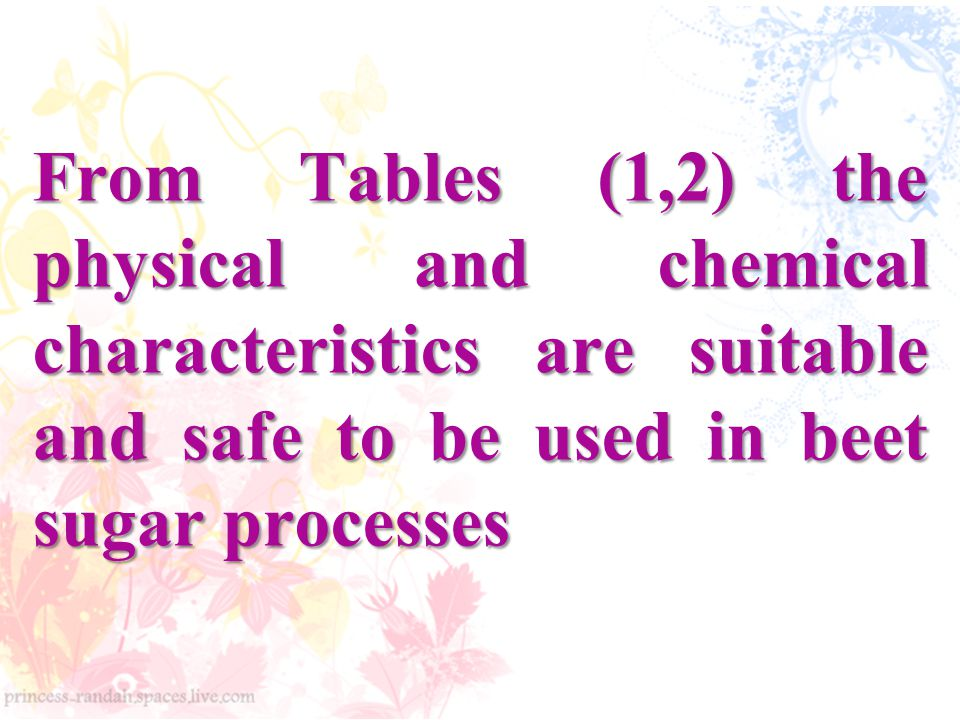 From Tables (1,2) the physical and chemical characteristics are suitable and safe to be used in beet sugar processes