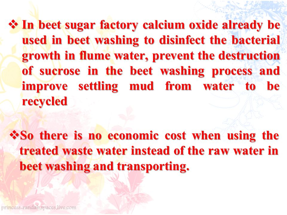 In beet sugar factory calcium oxide already be used in beet washing to disinfect the bacterial growth in flume water, prevent the destruction of sucrose in the beet washing process and improve settling mud from water to be recycled