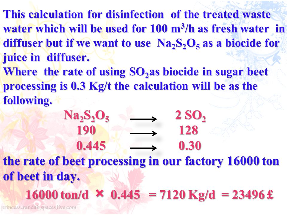 This calculation for disinfection of the treated waste water which will be used for 100 m3/h as fresh water in diffuser but if we want to use Na2S2O5 as a biocide for juice in diffuser.