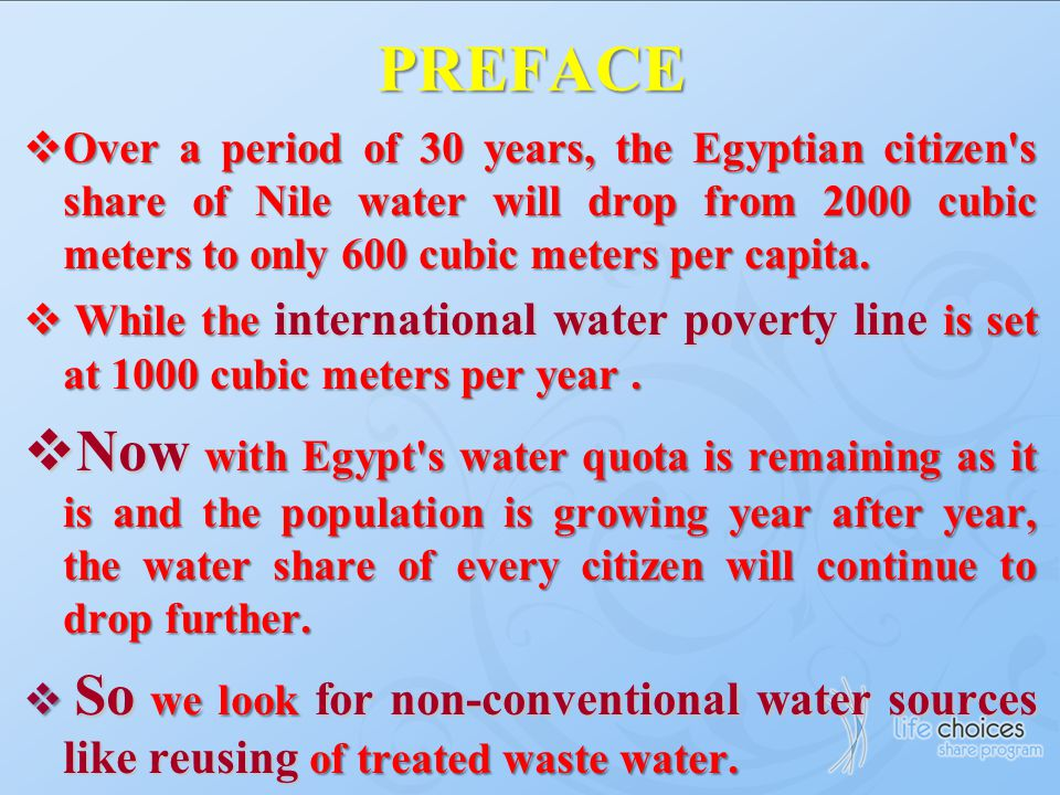 PREFACE Over a period of 30 years, the Egyptian citizen s share of Nile water will drop from 2000 cubic meters to only 600 cubic meters per capita.