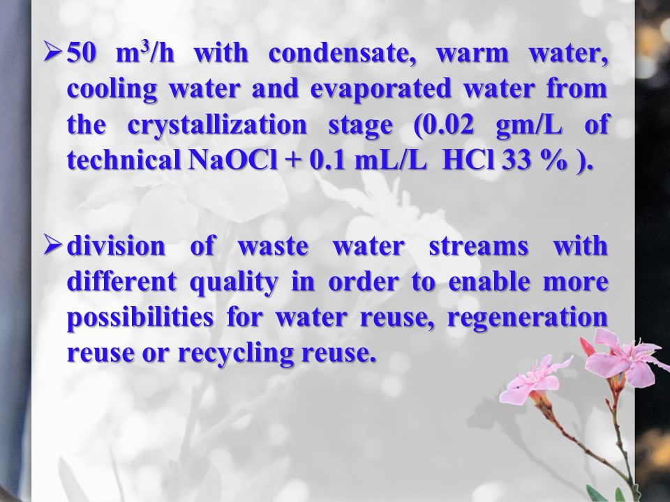 50 m3/h with condensate, warm water, cooling water and evaporated water from the crystallization stage (0.02 gm/L of technical NaOCl + 0.1 mL/L HCl 33 % ).