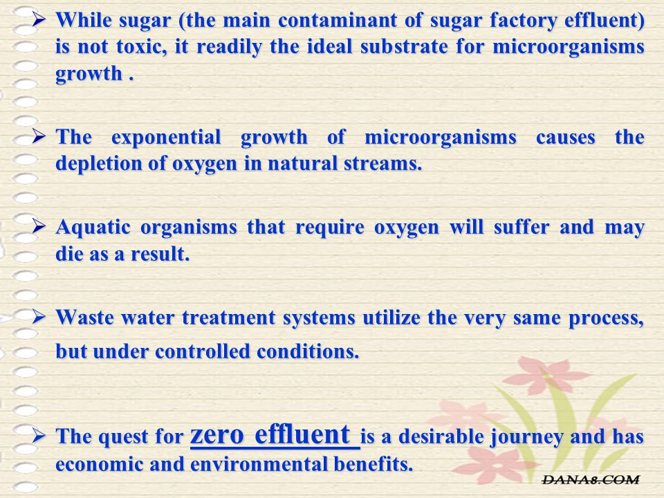 While sugar (the main contaminant of sugar factory effluent) is not toxic, it readily the ideal substrate for microorganisms growth .