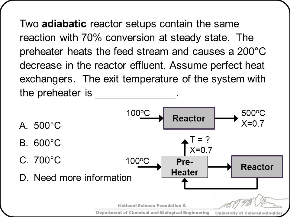Two adiabatic reactor setups contain the same reaction with 70% conversion at steady state. The preheater heats the feed stream and causes a 200°C decrease in the reactor effluent. Assume perfect heat exchangers. The exit temperature of the system with the preheater is ______________.