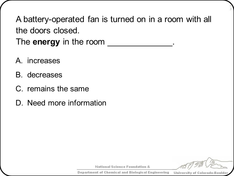 A battery-operated fan is turned on in a room with all the doors closed. The energy in the room ______________.