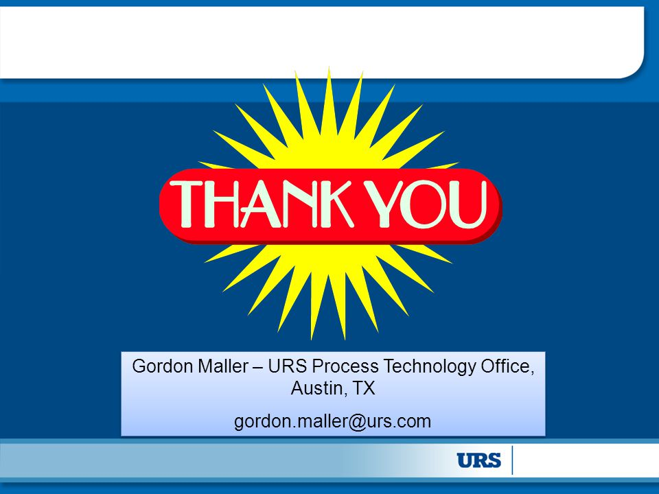 Gordon Maller – URS Process Technology Office, Austin, TX