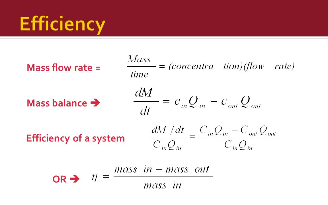 Efficiency Mass flow rate = Mass balance  Efficiency of a system OR 