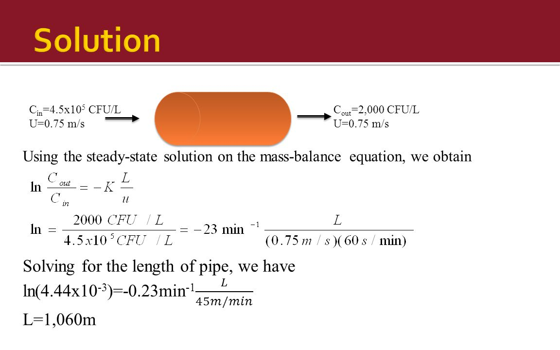 Solution Using the steady-state solution on the mass-balance equation, we obtain. Solving for the length of pipe, we have.
