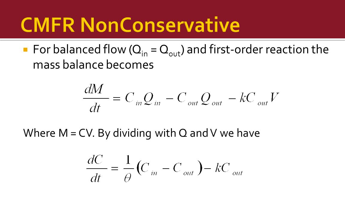 CMFR NonConservative For balanced flow (Qin = Qout) and first-order reaction the mass balance becomes.
