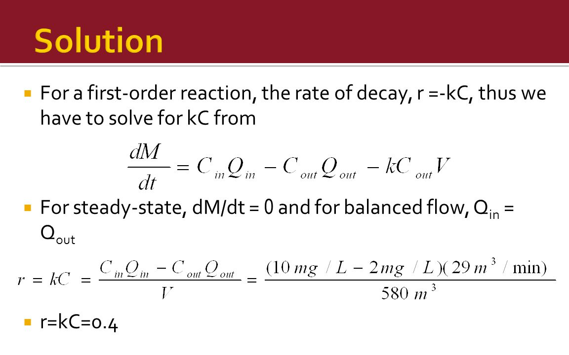 Solution For a first-order reaction, the rate of decay, r =-kC, thus we have to solve for kC from.
