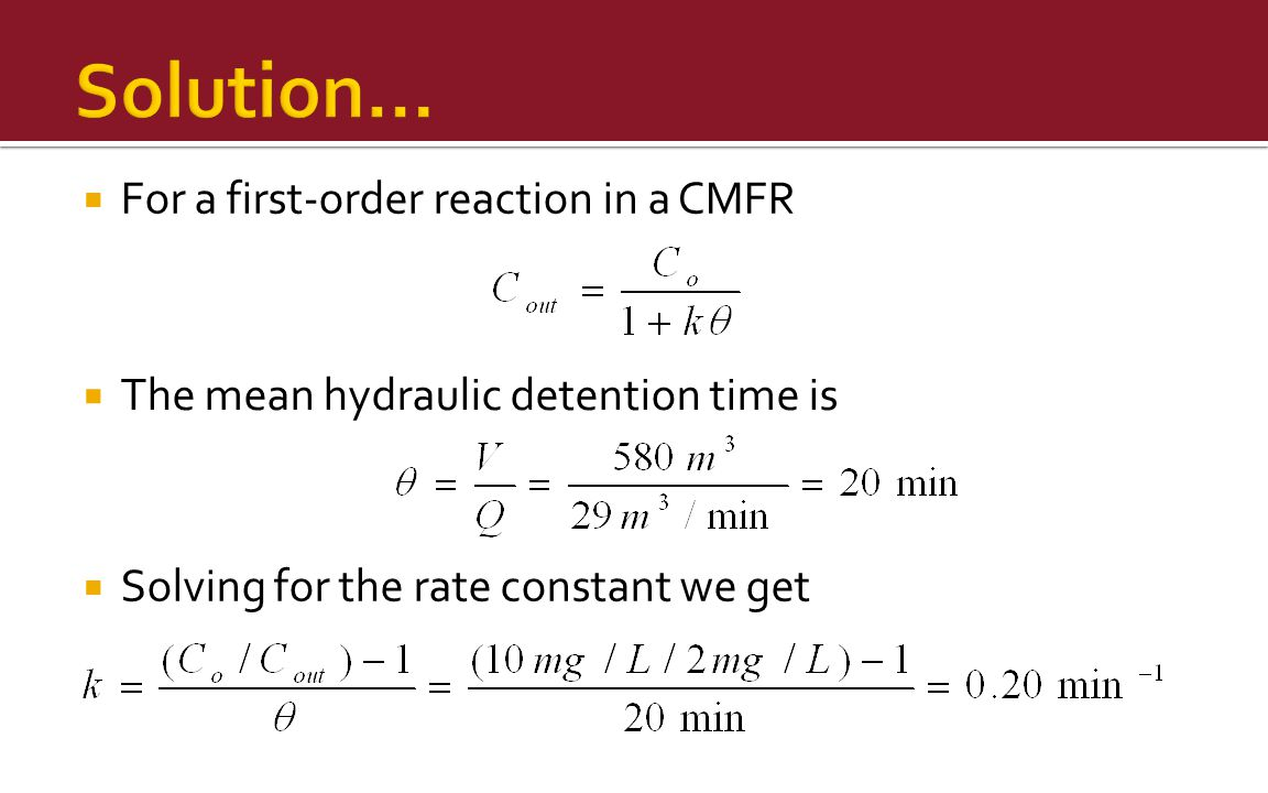Solution… For a first-order reaction in a CMFR