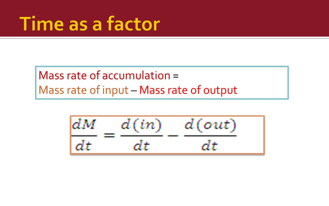 Time as a factor Mass rate of accumulation =