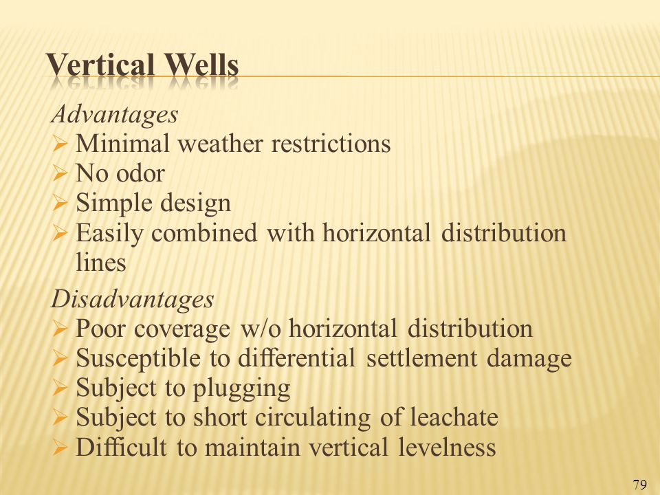 Vertical Wells Advantages Minimal weather restrictions No odor