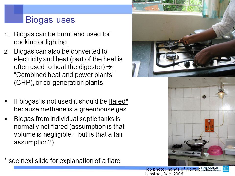 Biogas uses Biogas can be burnt and used for cooking or lighting