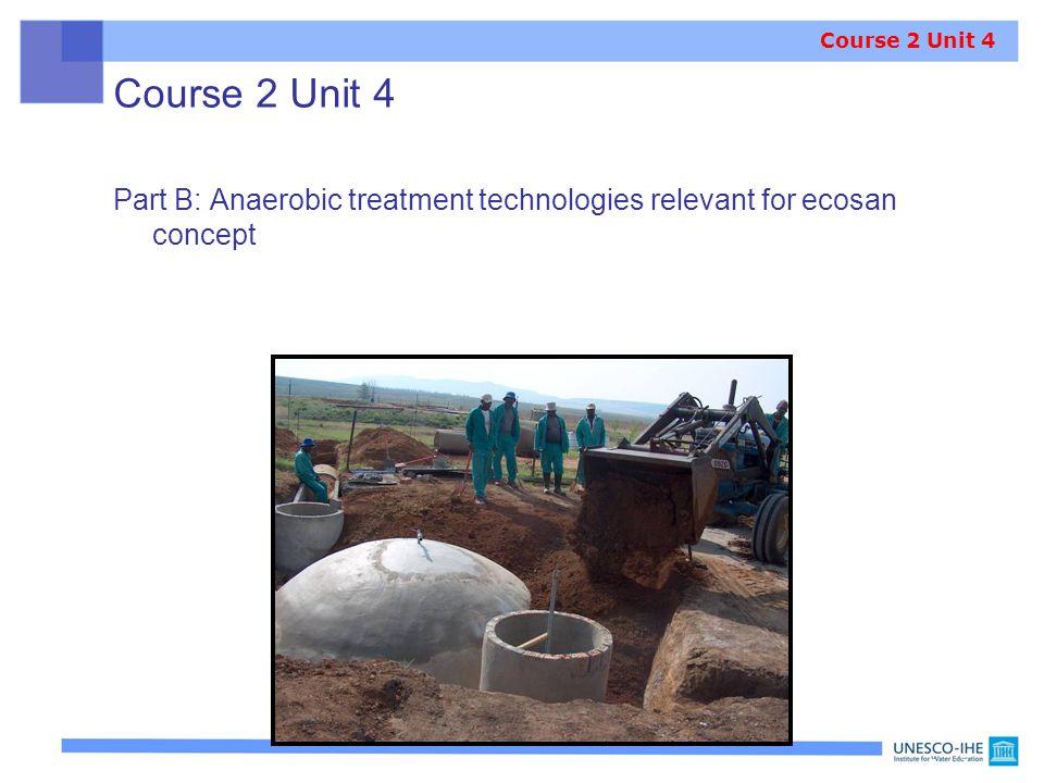 Course 2 Unit 4 Course 2 Unit 4. Part B: Anaerobic treatment technologies relevant for ecosan concept.