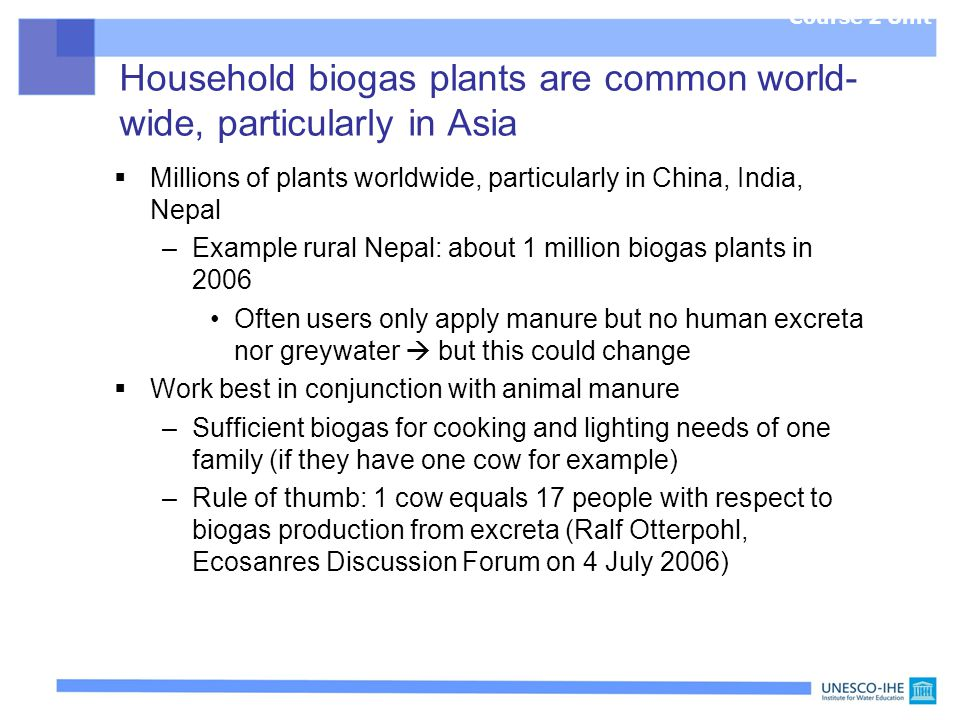 Household biogas plants are common world-wide, particularly in Asia