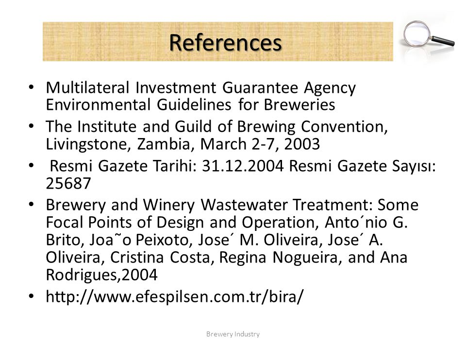 References Multilateral Investment Guarantee Agency Environmental Guidelines for Breweries.
