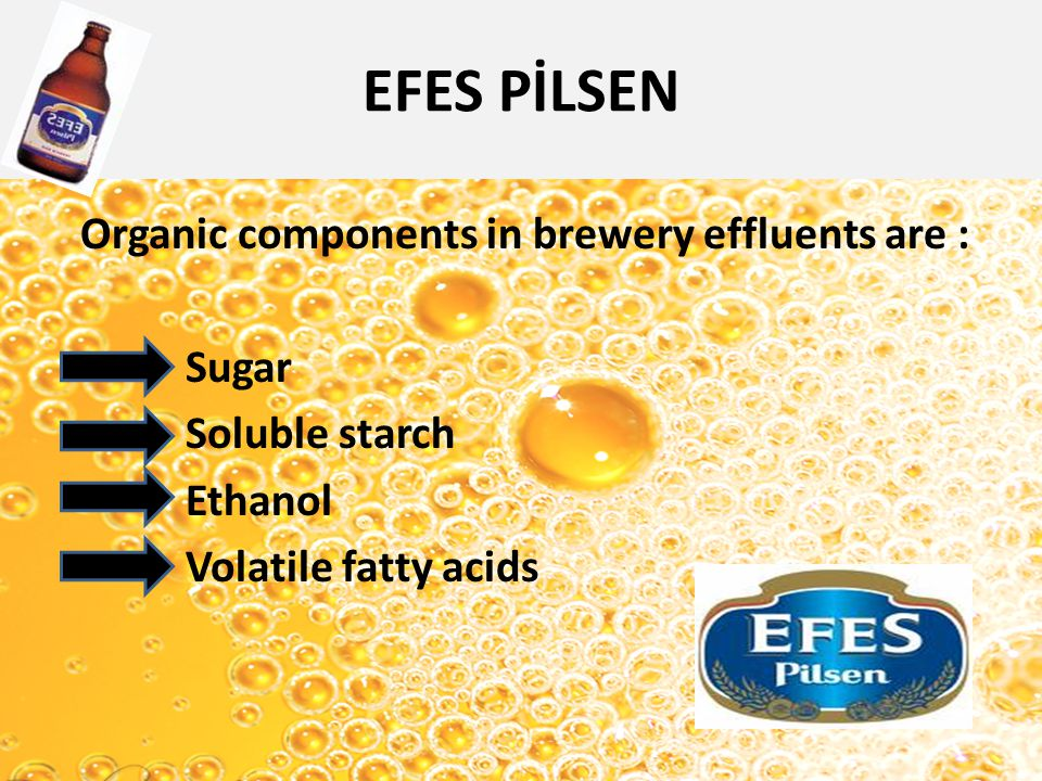 EFES PİLSEN Organic components in brewery effluents are : Sugar