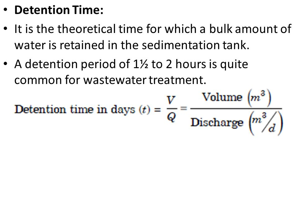 Detention Time: It is the theoretical time for which a bulk amount of water is retained in the sedimentation tank.
