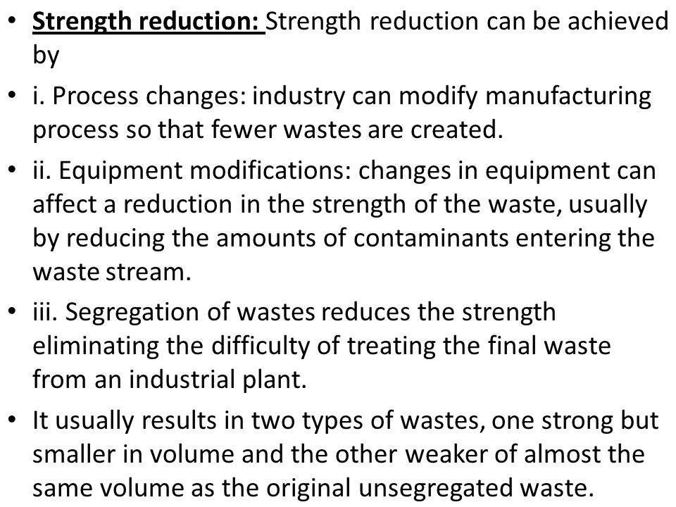 Strength reduction: Strength reduction can be achieved by