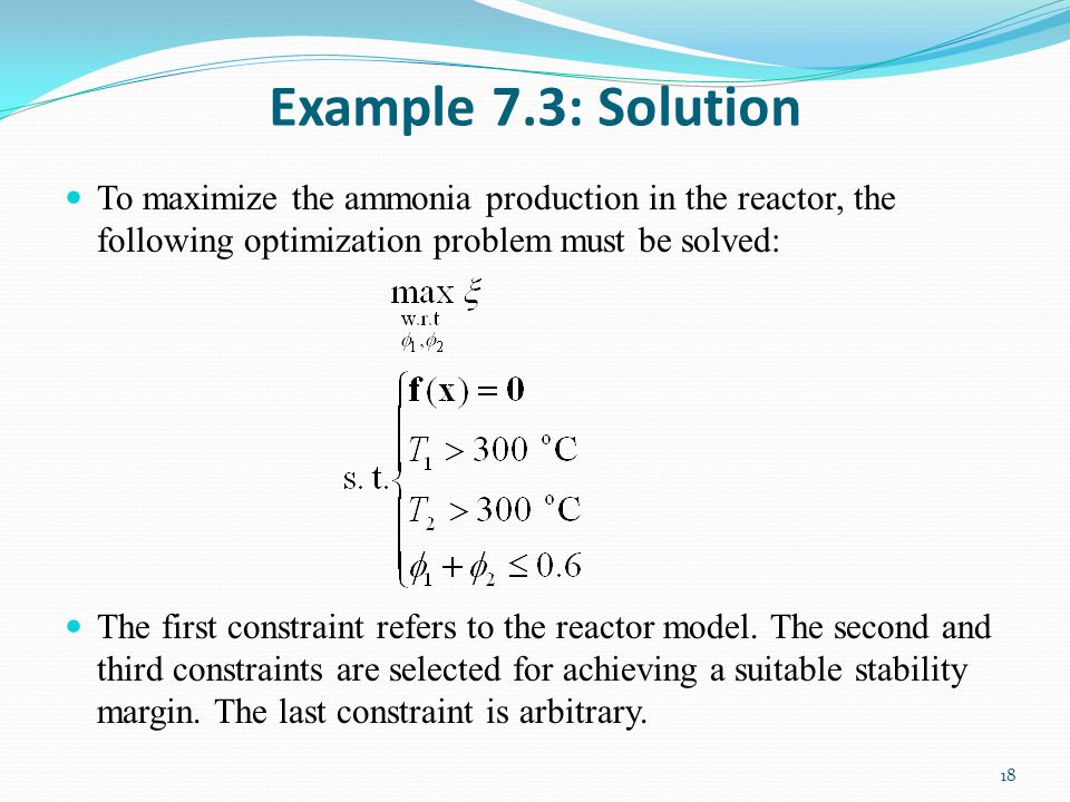 Example 7.3: Solution To maximize the ammonia production in the reactor, the following optimization problem must be solved: