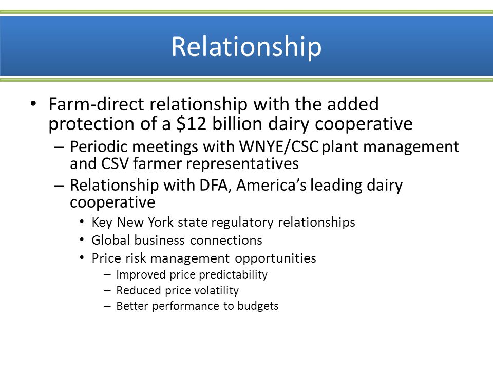 Relationship Farm-direct relationship with the added protection of a $12 billion dairy cooperative.