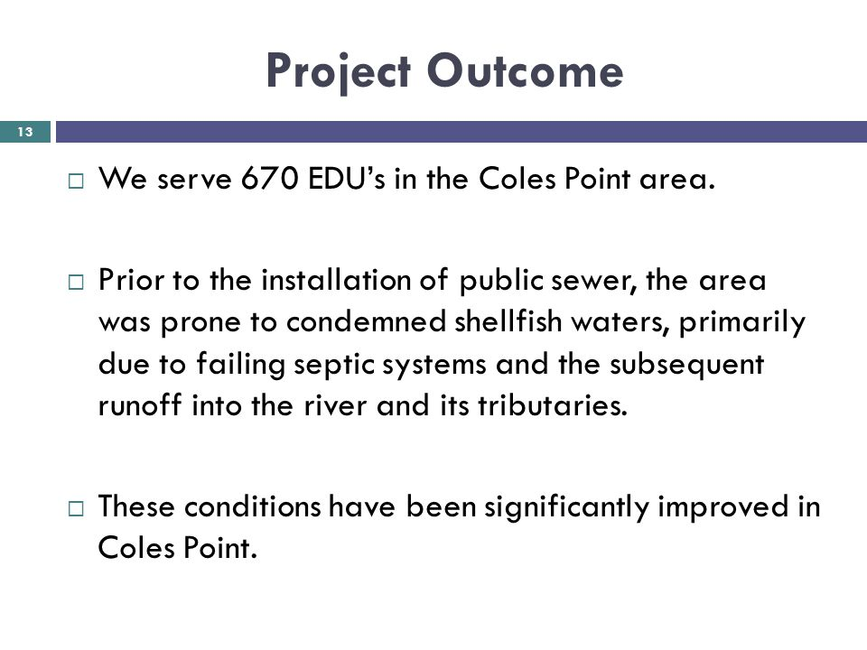 Project Outcome We serve 670 EDU's in the Coles Point area.