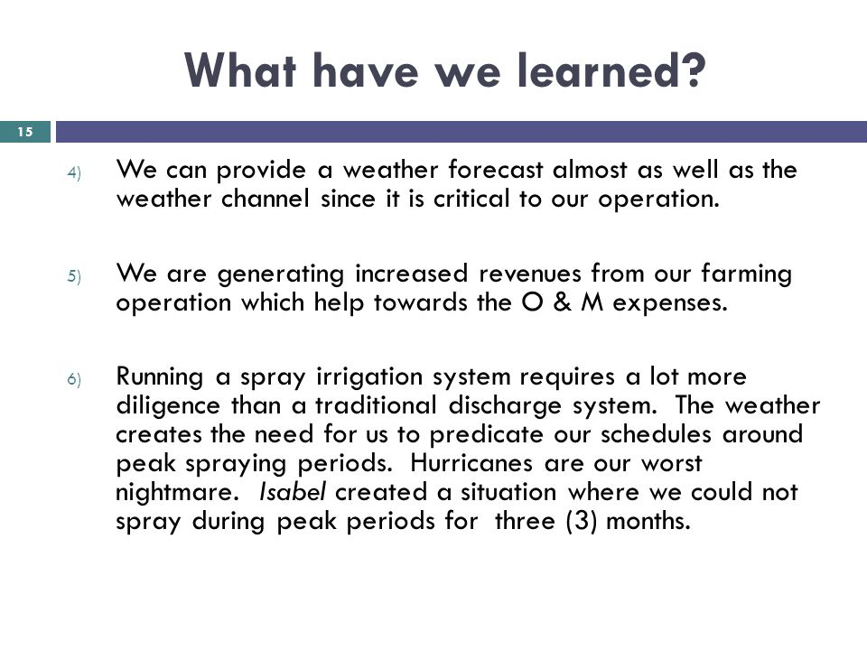 What have we learned We can provide a weather forecast almost as well as the weather channel since it is critical to our operation.