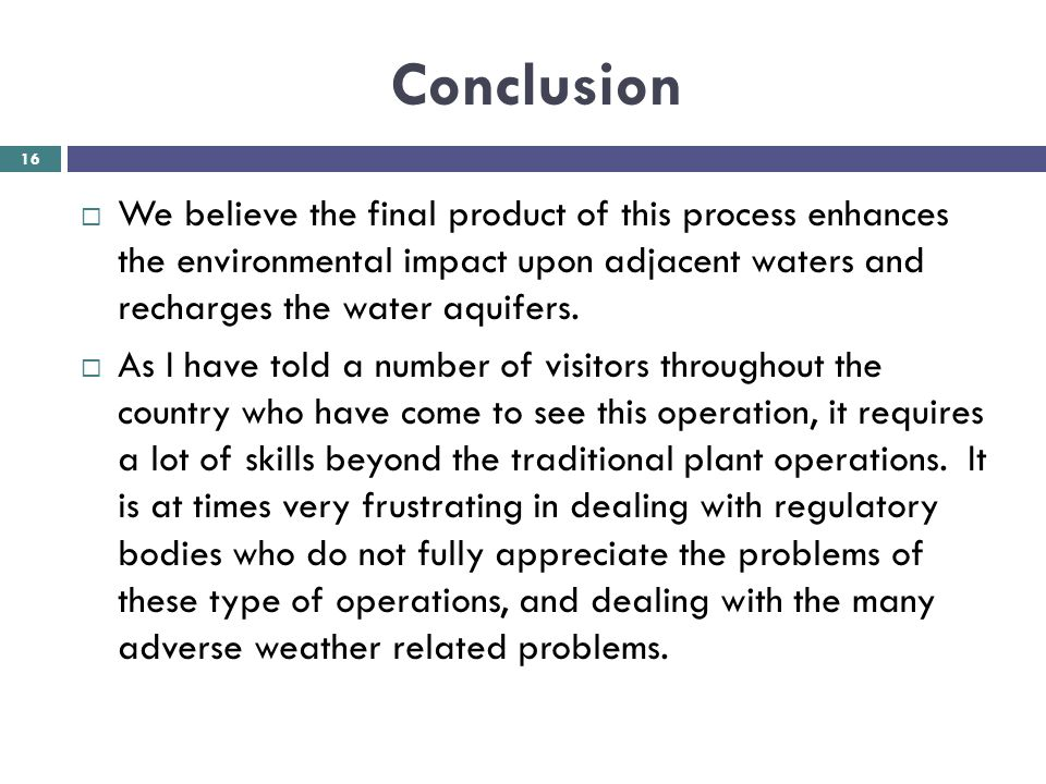 Conclusion We believe the final product of this process enhances the environmental impact upon adjacent waters and recharges the water aquifers.