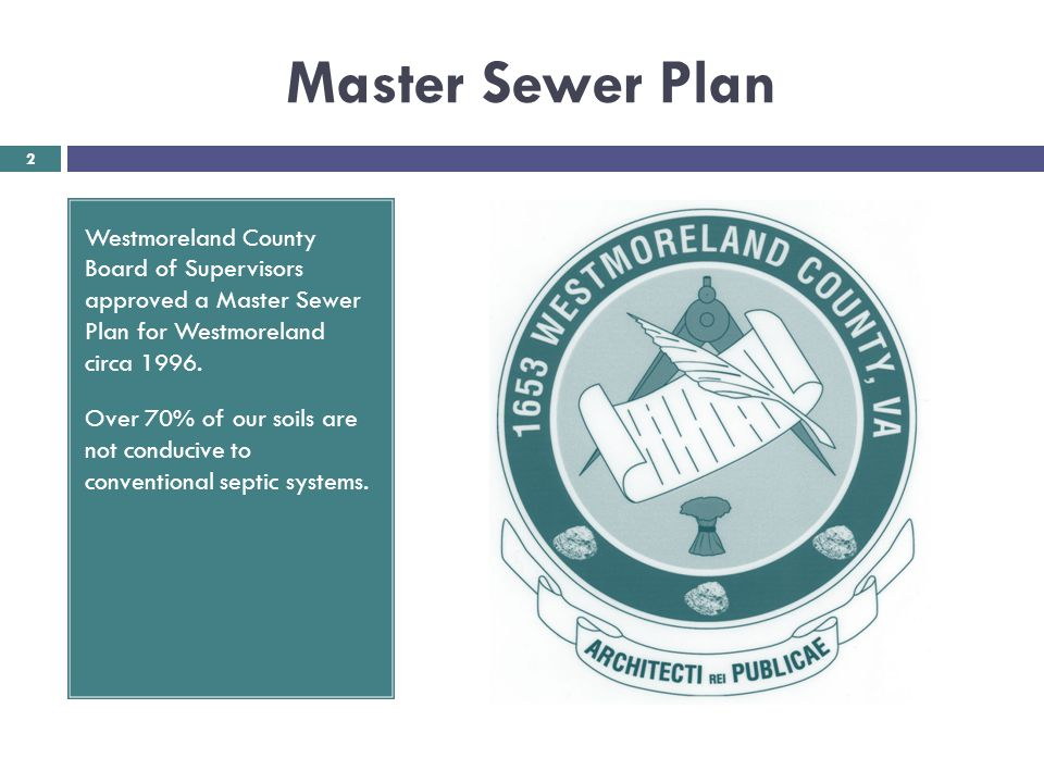 Master Sewer Plan Westmoreland County Board of Supervisors approved a Master Sewer Plan for Westmoreland circa 1996.