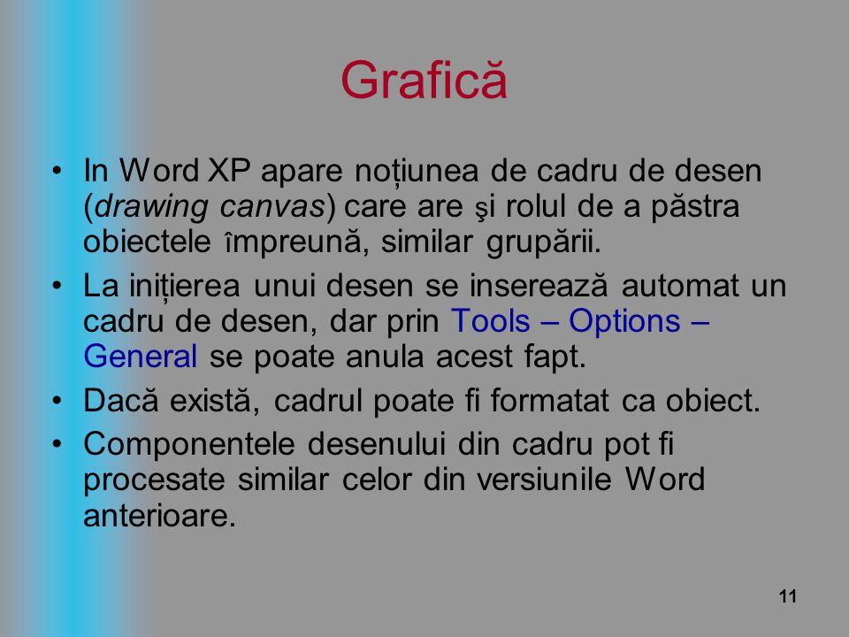 Grafică In Word XP apare noţiunea de cadru de desen (drawing canvas) care are şi rolul de a păstra obiectele împreună, similar grupării.