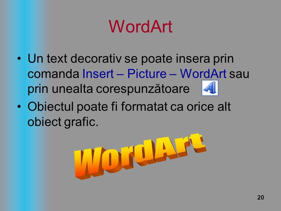 WordArt Un text decorativ se poate insera prin comanda Insert – Picture – WordArt sau prin unealta corespunzătoare.