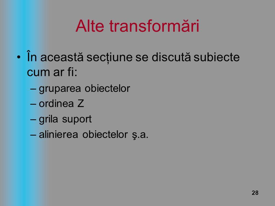 Alte transformări În această secţiune se discută subiecte cum ar fi: