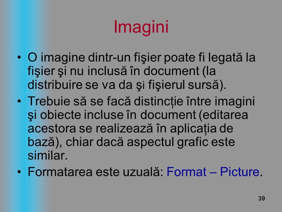 Imagini O imagine dintr-un fişier poate fi legată la fişier şi nu inclusă în document (la distribuire se va da şi fişierul sursă).