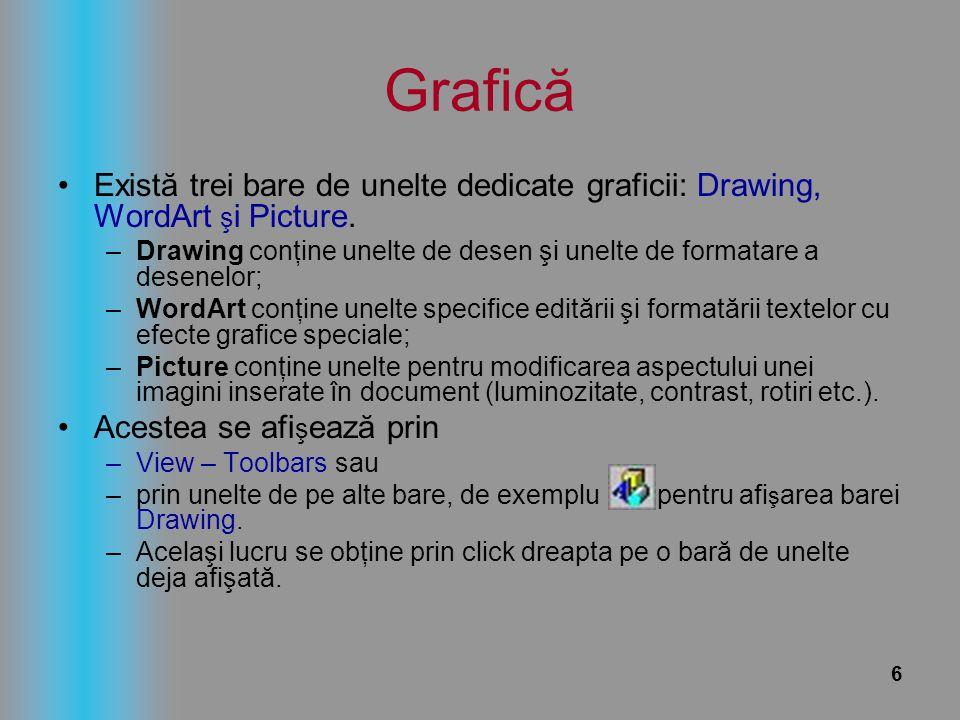 Grafică Există trei bare de unelte dedicate graficii: Drawing, WordArt şi Picture.