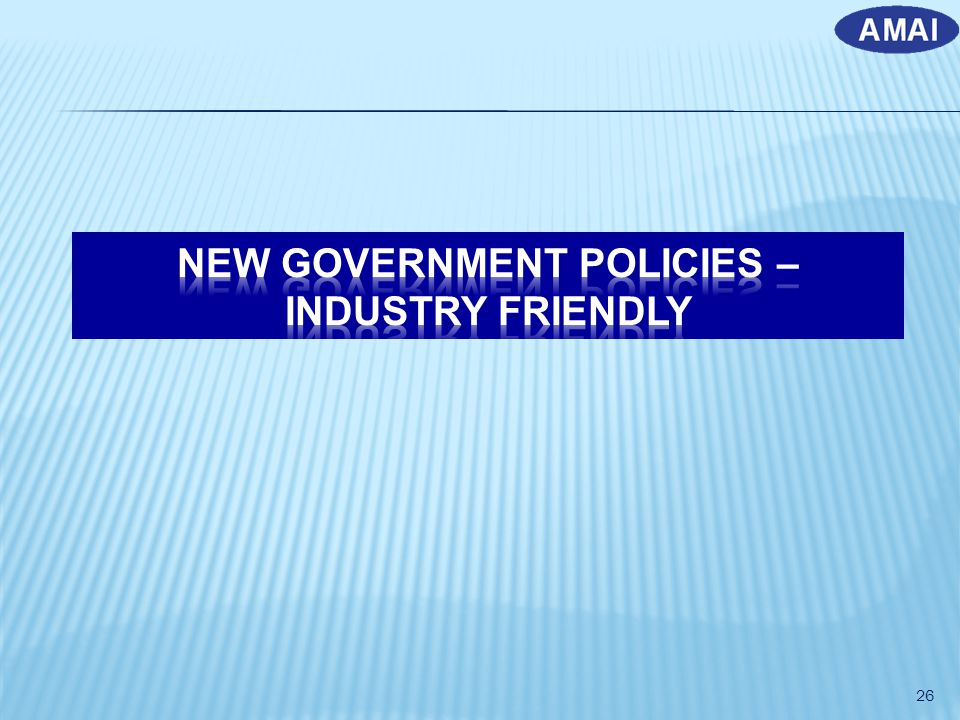 NEW GOVERNMENT POLICIES – INDUSTRY FRIENDLY