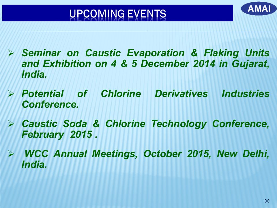UPCOMING EVENTS Seminar on Caustic Evaporation & Flaking Units and Exhibition on 4 & 5 December 2014 in Gujarat, India.