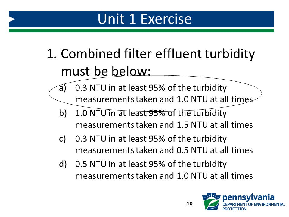 Unit 1 Exercise Combined filter effluent turbidity must be below: