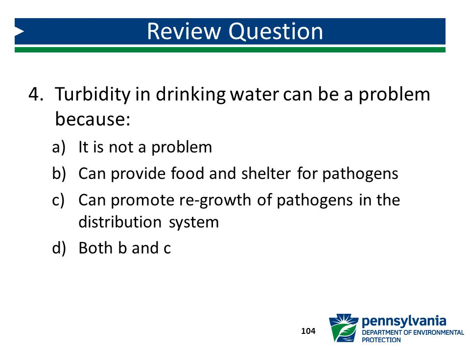 Review Question Turbidity in drinking water can be a problem because: