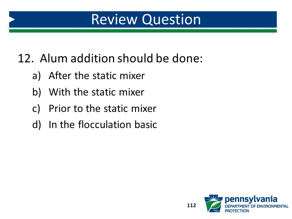 Review Question Alum addition should be done: After the static mixer